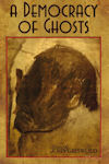 Cover photo of A Democracy of Ghosts by John Griswold