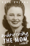 Cover photo of Murdering the Mom, by Duff Brenna
