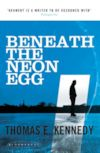 Cover photo of Beneath the Neon Egg by Thomas E. Kennedy
