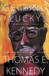 Cover of Getting Lucky by Thomas E. Kennedy